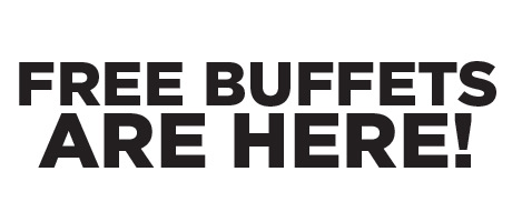 Free Buffets are Here
